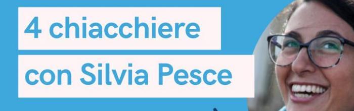 4 CHIACCHIERE CON SILVIA PESCE